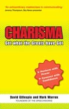 The C Word: Charisma - Get What the Greats Have Got Ebook ebook by David Gillespie,Mark Warren