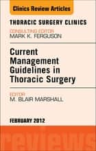 Current Management Guidelines in Thoracic Surgery, An Issue of Thoracic Surgery Clinics - E-Book eBook by M. Blair Marshall, MD