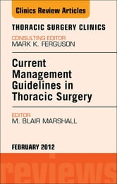 Current Management Guidelines in Thoracic Surgery, An Issue of Thoracic Surgery Clinics ebook by M. Blair Marshall