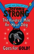 The Hundred-Mile-an-Hour Dog Goes for Gold! ebook by Jeremy Strong