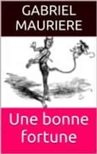 Une bonne fortune ebook by Gabriel Mauriere