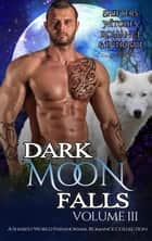 Dark Moon Falls - Dark Moon Falls, #3 ebook by Hot Box Publishing, Ava K. Michaels, Bella Roccaforte,...