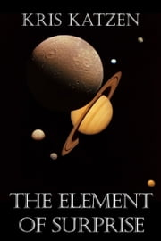 The Element of Surprise ebook by Kris Katzen