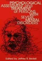 Psychological Assessment And Treatment Of Persons With Severe Mental disorders ebook by Jeffrey R. Bedell