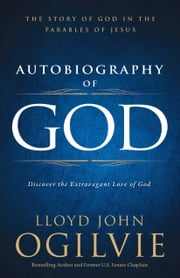 Autobiography of God - Discover the Extravagant Love of God ebook by Lloyd John Ogilvie