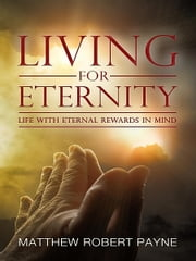 Living for Eternity ebook by Matthew Robert Payne