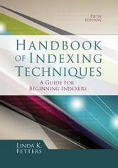 Handbook of Indexing Techniques, Fifth Edition - A Guide for Beginning Indexers ebook by Linda K. Fetters