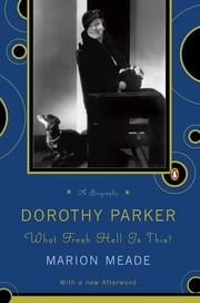 Dorothy Parker - What Fresh Hell Is This? ebook by Marion Meade