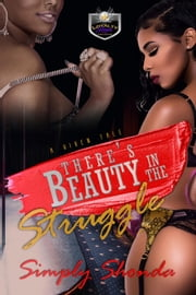 There's Beauty In the Struggle: A Vixens Tale ebook by Simply Shonda