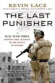 The Last Punisher - A SEAL Team THREE Sniper's True Account of the Battle of Ramadi ebook by Kevin Lacz,Ethan E. Rocke,Lindsey Lacz
