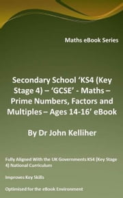 Secondary School 'KS4 (Key Stage 4) - Maths – Prime Numbers, Factors and Multiples– Ages 14-16' eBook ebook by Dr John Kelliher