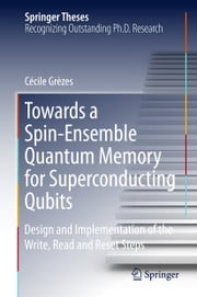 Towards a Spin-Ensemble Quantum Memory for Superconducting Qubits - Design and Implementation of the Write, Read and Reset Steps ebook by Cécile Grèzes
