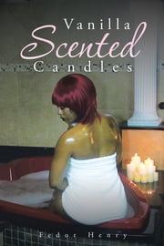 Vanilla Scented Candles ebook by Fedor Henry