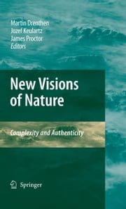 New Visions of Nature - Complexity and Authenticity ebook by Martin A. M. Drenthen,James Proctor,F.W. Jozef Keulartz