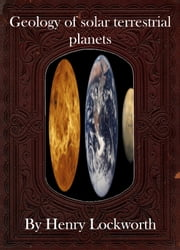 Geology of solar terrestrial planets ebook by Henry Lockworth,Eliza Chairwood,Bradley Smith