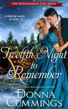 A Twelfth Night to Remember - The Matchmaking Earl, #3 ebook by Donna Cummings