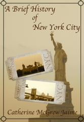 A Brief History of New York City ebook by Catherine McGrew Jaime