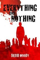 Everything and Nothing: a prequel to Dog Blood ebook by David Moody