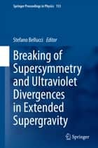 Breaking of Supersymmetry and Ultraviolet Divergences in Extended Supergravity ebook by Stefano Bellucci