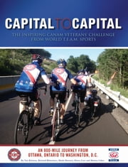 Capital to Capital - The Inspiring CanAm Veterans' Challenge from World T.E.A.M. Sports ebook by Van Brinson,Richard Rhinehart,Marki Burnett,Harry Carr,Marino Libro,Van Brinson,Richard Rhinehart,Austin Galusza,Jeffrey Henson,Anna Quinn,Rachel Saunders
