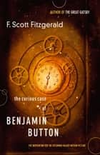 The Curious Case of Benjamin Button - The Inspiration for the Upcoming Major Motion Picture ebook by F. Scott Fitzgerald