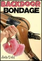 Backdoor Bondage ebook by Anita Dobs