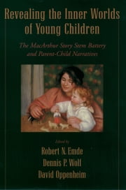 Revealing the Inner Worlds of Young Children: The MacArthur Story Stem Battery and Parent-Child Narratives ebook by Robert N. Emde,Dennis P. Wolf,David Oppenheim