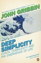 Deep Simplicity - Chaos, Complexity and the Emergence of Life eBook by John Gribbin