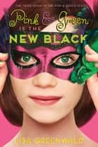 Pink & Green Is the New Black - Pink & Green Book Three ebook by Lisa Greenwald