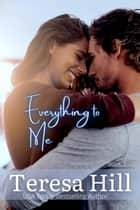 Everything To Me (Book 1) - Everything To Me, #1 ebook by