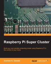 Raspberry Pi Super Cluster ebook by Kobo.Web.Store.Products.Fields.ContributorFieldViewModel