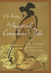 An Imperial Concubine's Tale - Scandal, Shipwreck, and Salvation in Seventeenth-Century Japan ebook by G. G. Rowley