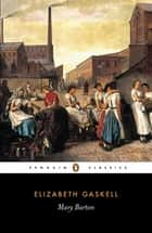Mary Barton - A Tale of Manchester Life ebook by Elizabeth Gaskell, MacDonald Daly, MacDonald Daly