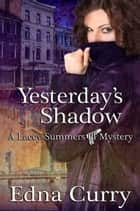 Yesterday's Shadow - A Lacey Summers PI Mystery, #1 ebook by Edna Curry