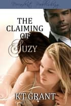 The Claiming of Suzy ebook by KT Grant