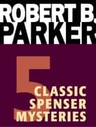 Five Classic Spenser Mysteries ebook by Robert B. Parker
