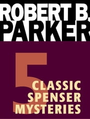Five Classic Spenser Mysteries - A Catskill Eagle, Early Autumn, God Save the Child, The Godwulf Manuscript, Mortal Stakes ebook by Robert B. Parker