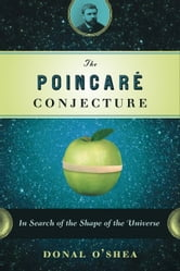 The Poincare Conjecture - In Search of the Shape of the Universe ebook by Donal O'Shea