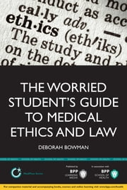 The Worried Student's Guide to Medical Ethics and Law ebook by Deborah Bowman
