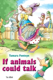 If animals could talk. The world of animals voices: What is my sound? - Excellent for Bedtime & Young Readers ebook by Tamara Fonteyn