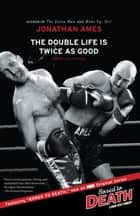 The Double Life Is Twice as Good ebook by Jonathan Ames