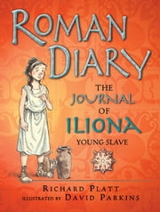 Roman Diary - The Journal of Iliona, Young Slave ebook by Richard Platt,David Parkins