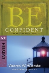 Be Confident (Hebrews) - Live by Faith, Not by Sight ebook by Warren W. Wiersbe