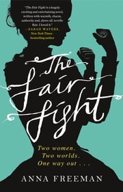 The Fair Fight - A Novel ebook by Anna Freeman