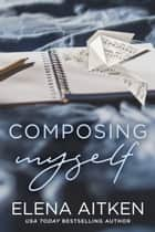 Composing Myself ebook by Elena Aitken