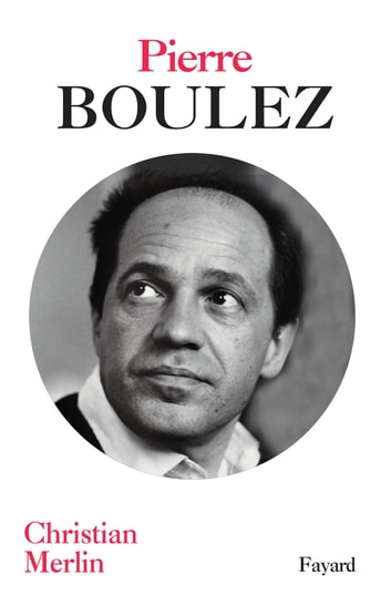 Pierre Boulez ebook by Christian Merlin