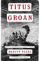 Titus Groan ebook by Mervyn Peake, Anthony Burgess