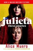 Julieta (Movie Tie-In Edition) - Three Stories That Inspired the Movie ebook by Alice Munro