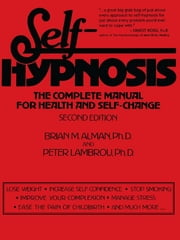 Self-Hypnosis - The Complete Manual for Health and Self-Change, Second Edition ebook by Brian M. Alman,Peter Lambrou