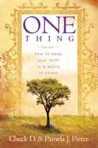 One Thing: How to Keep Your Faith in a World of Chaos ebook by Chuck Pierce